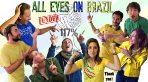All Eyes on Brazil: 117% funded, thank you !!